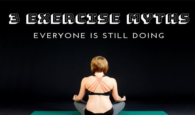 3 Exercise Myths Everyone is Still Doing