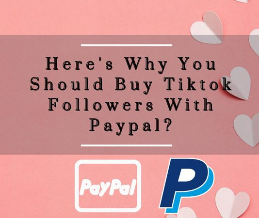 Here's Why You Should Buy Tiktok Followers With Paypal